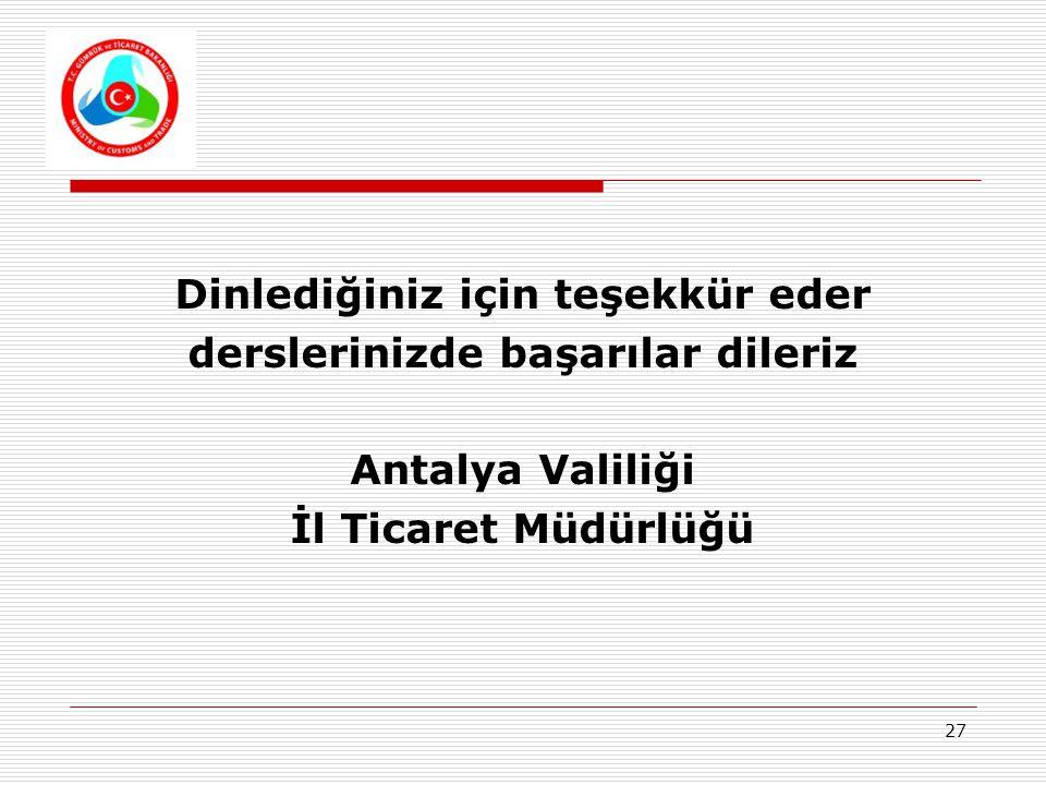 27 Dinlediğiniz için teşekkür eder derslerinizde başarılar dileriz Antalya Valiliği İl Ticaret Müdürlüğü