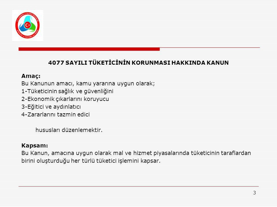 3 4077 SAYILI TÜKETİCİNİN KORUNMASI HAKKINDA KANUN Amaç: Bu Kanunun amacı, kamu yararına uygun olarak; 1-Tüketicinin sağlık ve güvenliğini 2-Ekonomik