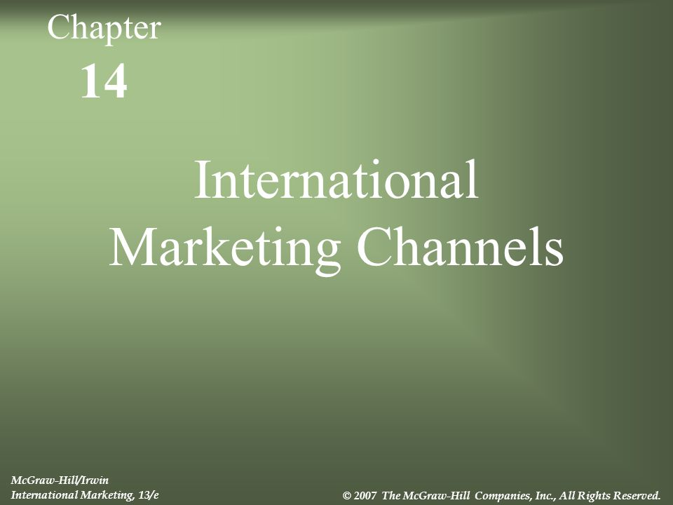 14 International Marketing Channels McGraw-Hill/Irwin International Marketing, 13/e © 2007 The McGraw-Hill Companies, Inc., All Rights Reserved. Chapt
