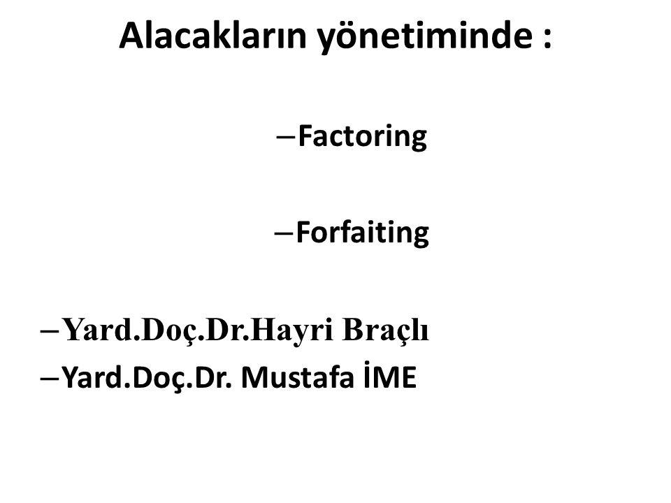 Alacakların yönetiminde : – Factoring – Forfaiting – Yard.Doç.Dr.Hayri Braçlı – Yard.Doç.Dr. Mustafa İME