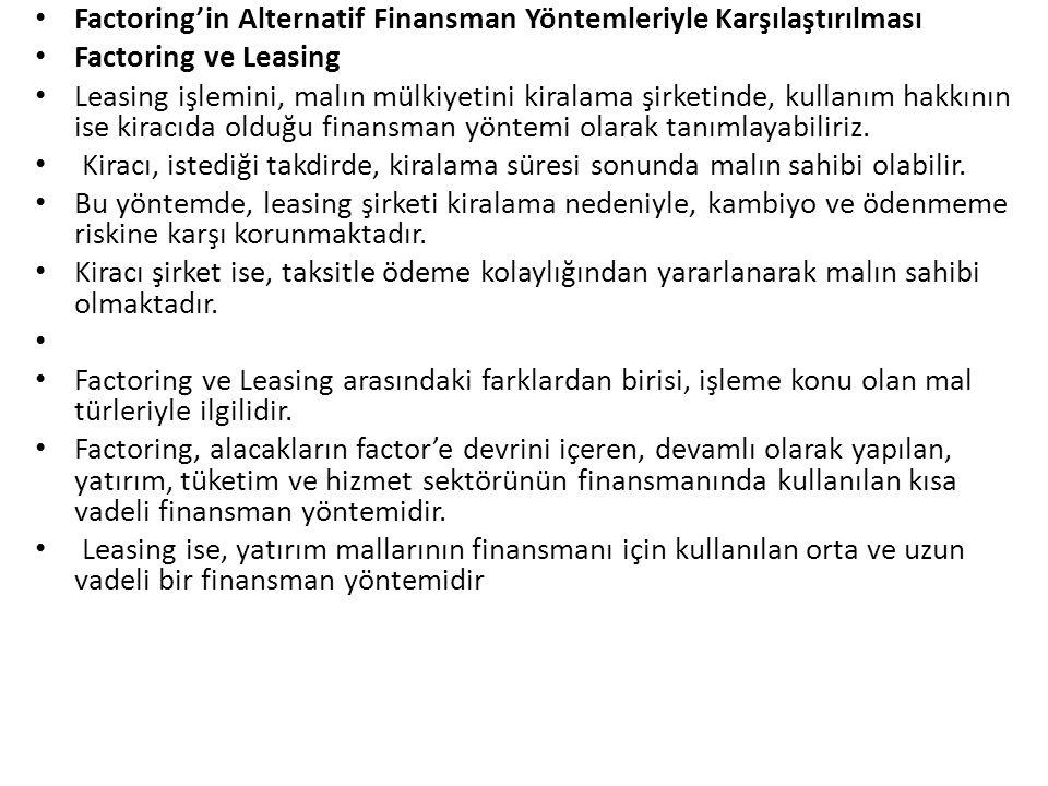 Factoring'in Alternatif Finansman Yöntemleriyle Karşılaştırılması Factoring ve Leasing Leasing işlemini, malın mülkiyetini kiralama şirketinde, kullan