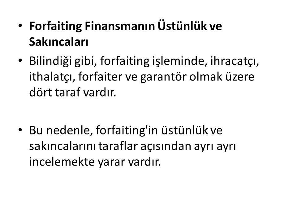 Forfaiting Finansmanın Üstünlük ve Sakıncaları Bilindiği gibi, forfaiting işleminde, ihracatçı, ithalatçı, forfaiter ve garantör olmak üzere dört tara