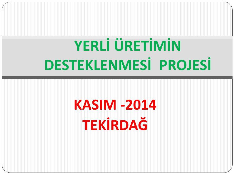 KASIM -2014 TEKİRDAĞ YERLİ ÜRETİMİN DESTEKLENMESİ PROJESİ