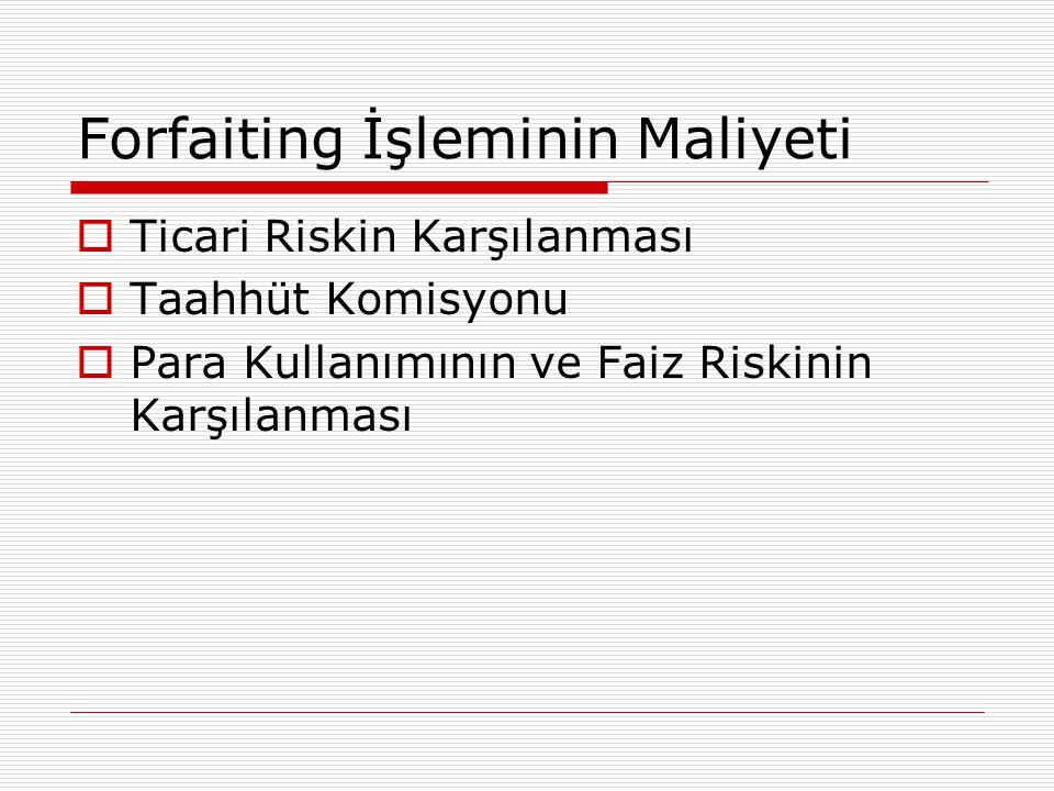 Forfaiting İşleminin Maliyeti  Ticari Riskin Karşılanması  Taahhüt Komisyonu  Para Kullanımının ve Faiz Riskinin Karşılanması