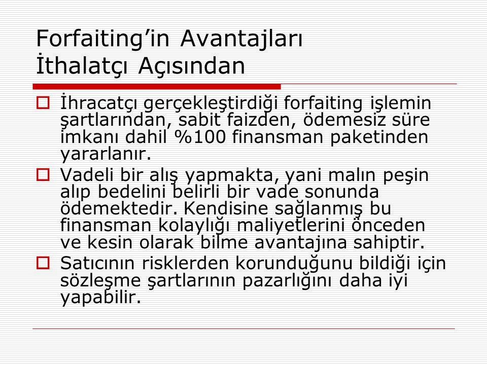 Forfaiting'in Avantajları İthalatçı Açısından  İhracatçı gerçekleştirdiği forfaiting işlemin şartlarından, sabit faizden, ödemesiz süre imkanı dahil
