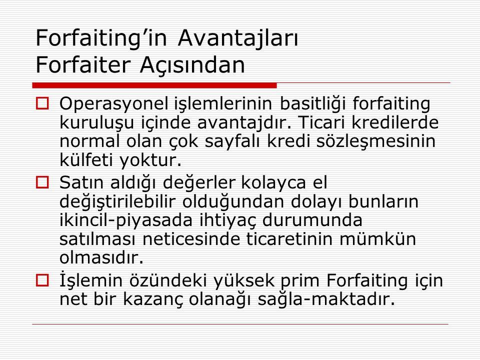 Forfaiting'in Avantajları Forfaiter Açısından  Operasyonel işlemlerinin basitliği forfaiting kuruluşu içinde avantajdır. Ticari kredilerde normal ola