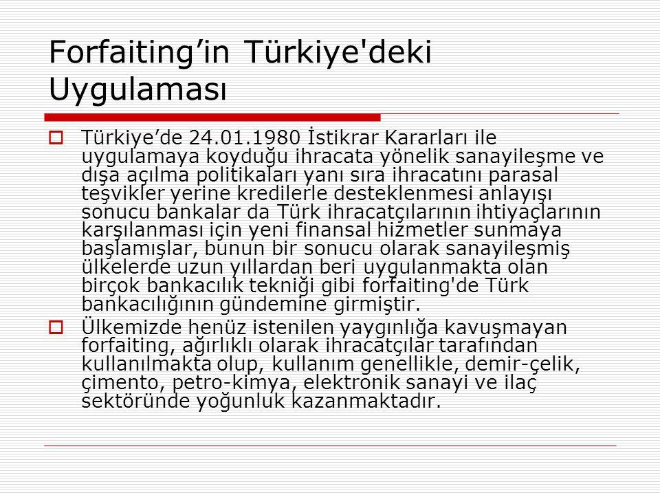 Forfaiting'in Türkiye'deki Uygulaması  Türkiye'de 24.01.1980 İstikrar Kararları ile uygulamaya koyduğu ihracata yönelik sanayileşme ve dışa açılma po