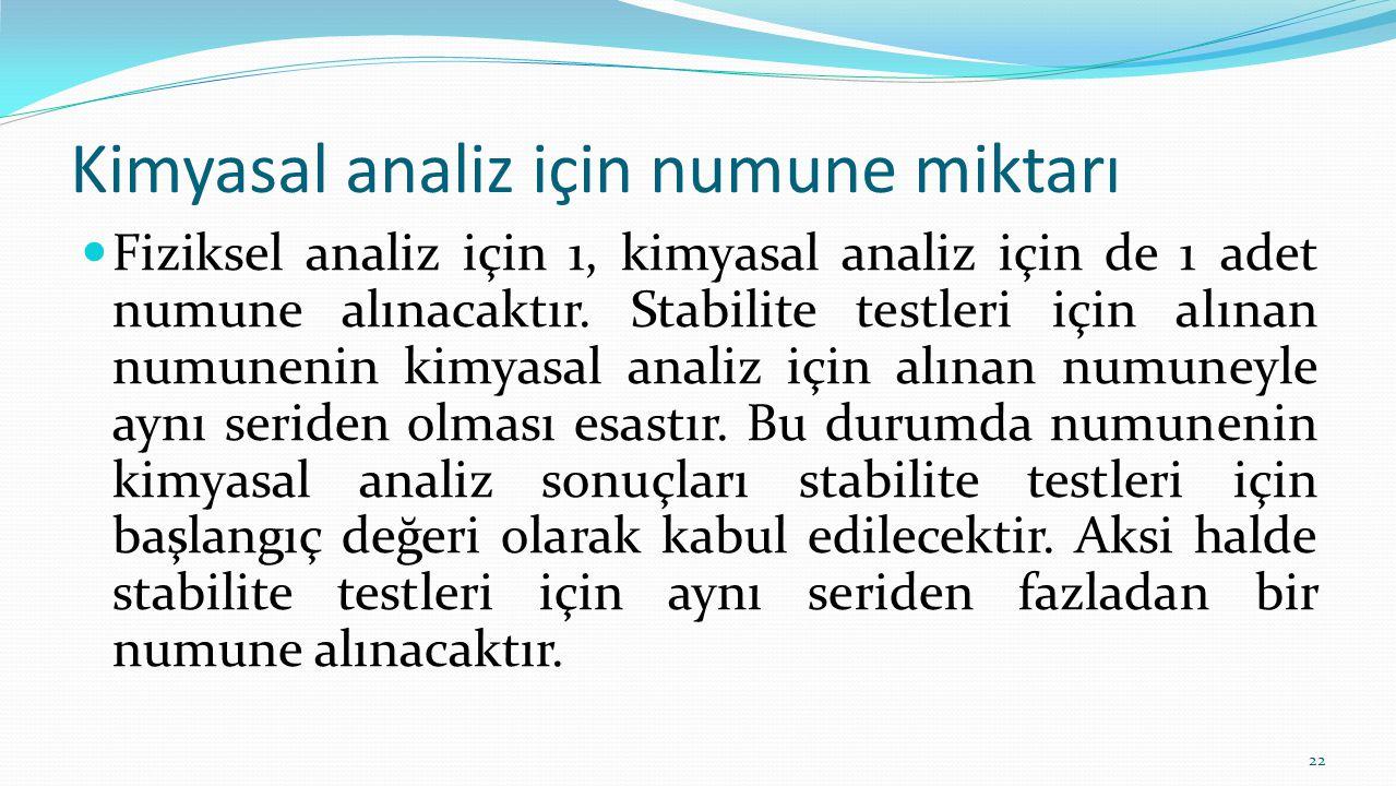 Kimyasal analiz için numune miktarı Fiziksel analiz için 1, kimyasal analiz için de 1 adet numune alınacaktır.