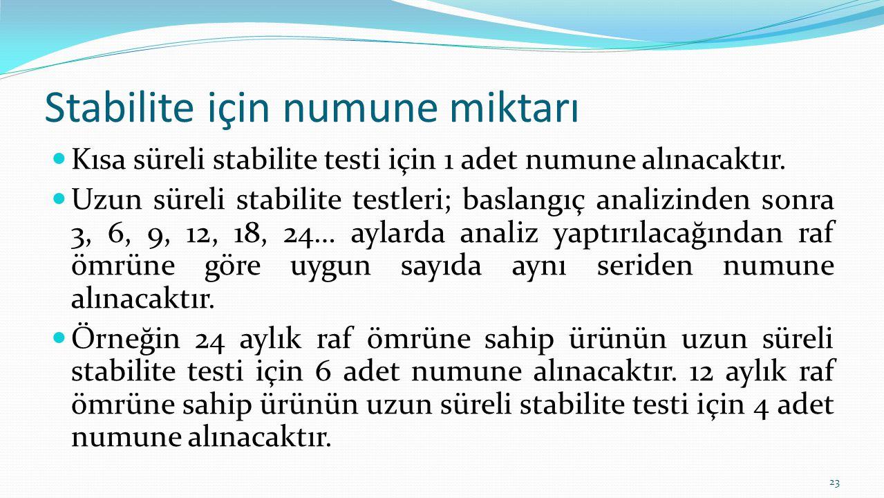 Stabilite için numune miktarı Kısa süreli stabilite testi için 1 adet numune alınacaktır.