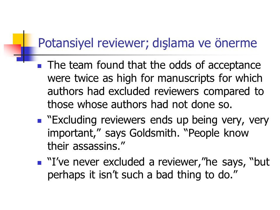 Potansiyel reviewer; dışlama ve önerme The team found that the odds of acceptance were twice as high for manuscripts for which authors had excluded reviewers compared to those whose authors had not done so.