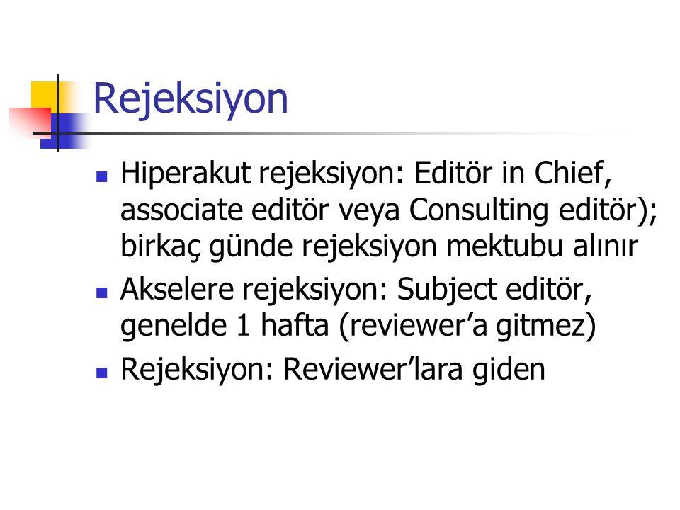Rejeksiyon Hiperakut rejeksiyon: Editör in Chief, associate editör veya Consulting editör); birkaç günde rejeksiyon mektubu alınır Akselere rejeksiyon: Subject editör, genelde 1 hafta (reviewer'a gitmez) Rejeksiyon: Reviewer'lara giden