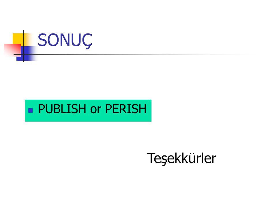SONUÇ PUBLISH or PERISH Teşekkürler