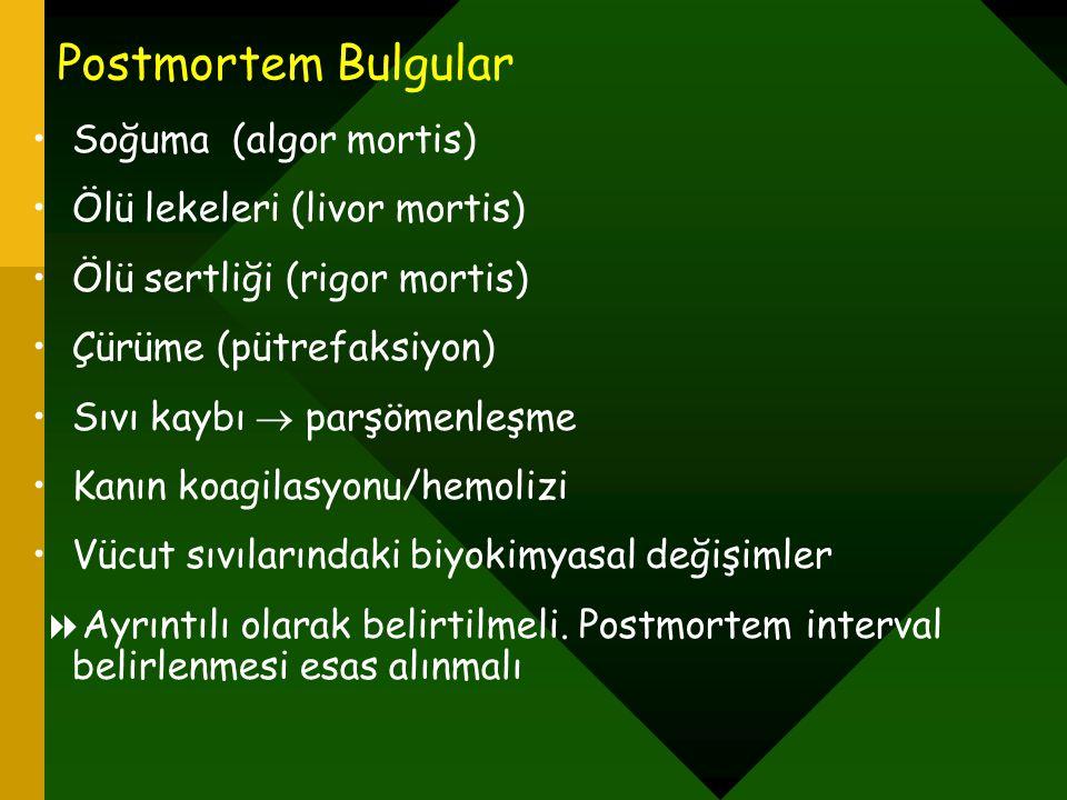 Postmortem Bulgular Soğuma (algor mortis) Ölü lekeleri (livor mortis) Ölü sertliği (rigor mortis) Çürüme (pütrefaksiyon) Sıvı kaybı  parşömenleşme Ka