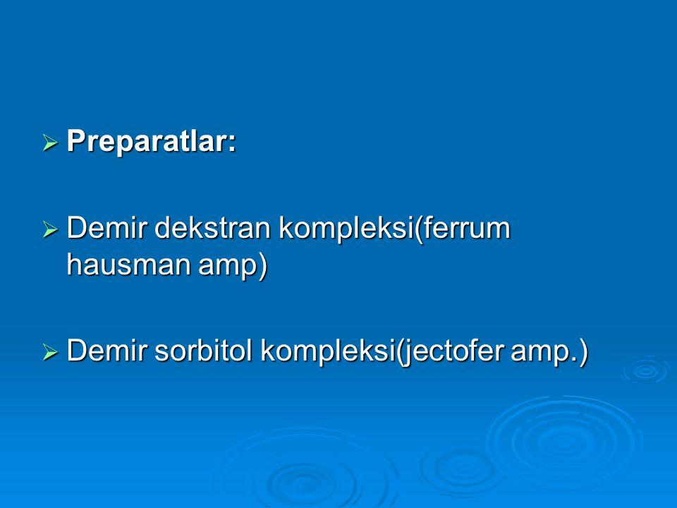  Preparatlar:  Demir dekstran kompleksi(ferrum hausman amp)  Demir sorbitol kompleksi(jectofer amp.)