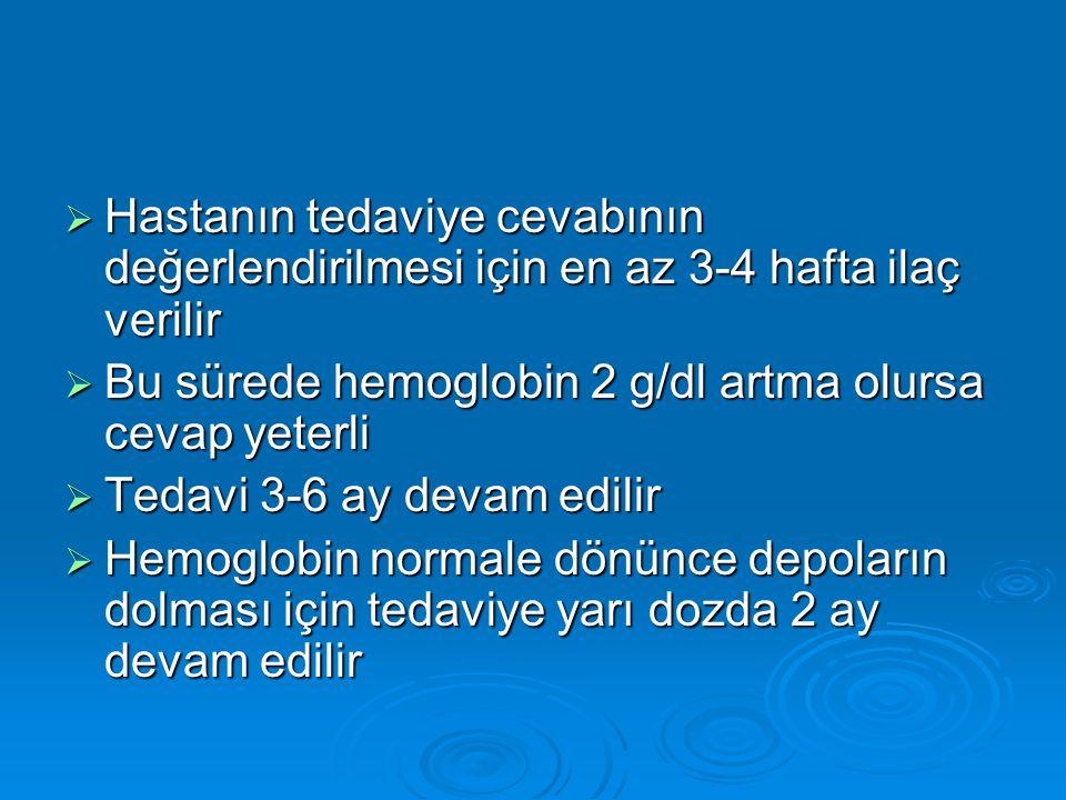  Hastanın tedaviye cevabının değerlendirilmesi için en az 3-4 hafta ilaç verilir  Bu sürede hemoglobin 2 g/dl artma olursa cevap yeterli  Tedavi 3-