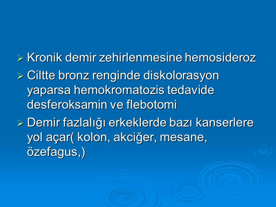  Kronik demir zehirlenmesine hemosideroz  Ciltte bronz renginde diskolorasyon yaparsa hemokromatozis tedavide desferoksamin ve flebotomi  Demir faz