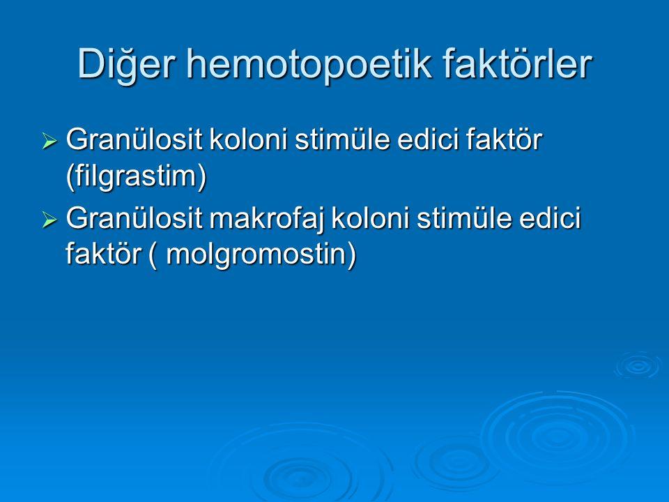 Diğer hemotopoetik faktörler  Granülosit koloni stimüle edici faktör (filgrastim)  Granülosit makrofaj koloni stimüle edici faktör ( molgromostin)