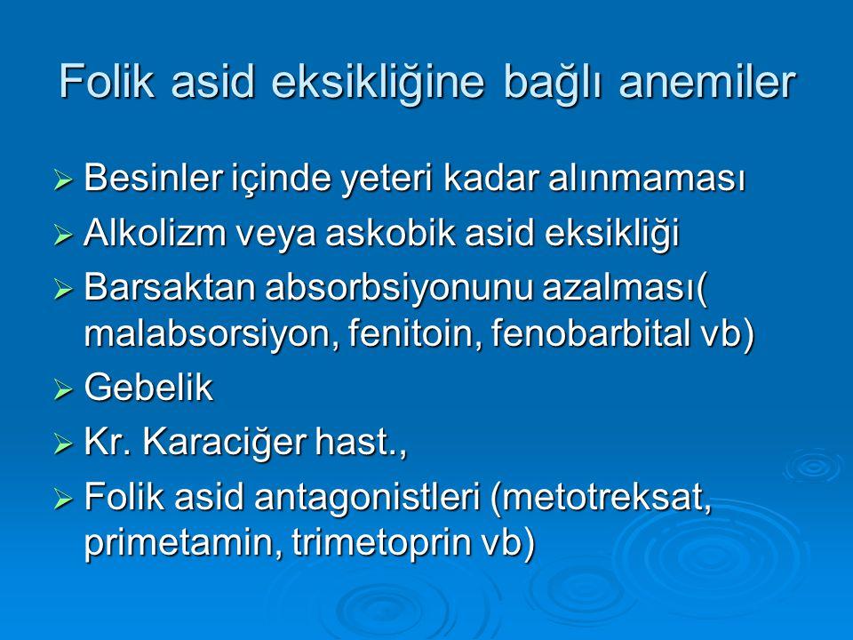 Folik asid eksikliğine bağlı anemiler  Besinler içinde yeteri kadar alınmaması  Alkolizm veya askobik asid eksikliği  Barsaktan absorbsiyonunu azal