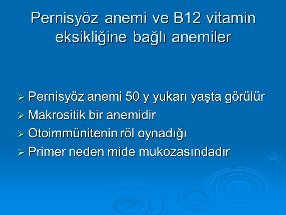 Pernisyöz anemi ve B12 vitamin eksikliğine bağlı anemiler  Pernisyöz anemi 50 y yukarı yaşta görülür  Makrositik bir anemidir  Otoimmünitenin röl o
