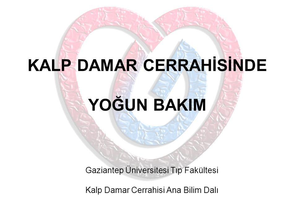 KALP DAMAR CERRAHİSİNDE YOĞUN BAKIM Gaziantep Üniversitesi Tıp Fakültesi Kalp Damar Cerrahisi Ana Bilim Dalı