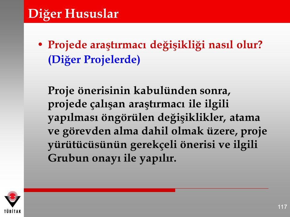 Diğer Hususlar Projede araştırmacı değişikliği nasıl olur? (Diğer Projelerde) Proje önerisinin kabulünden sonra, projede çalışan araştırmacı ile ilgil