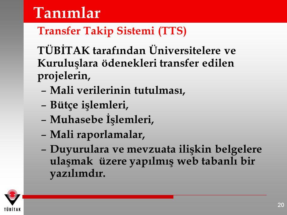 Tanımlar Transfer Takip Sistemi (TTS) TÜBİTAK tarafından Üniversitelere ve Kuruluşlara ödenekleri transfer edilen projelerin, – Mali verilerinin tutul