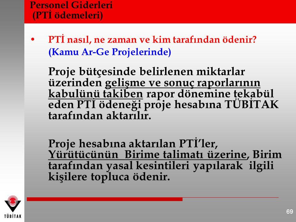 Personel Giderleri (PTİ ödemeleri) PTİ nasıl, ne zaman ve kim tarafından ödenir? (Kamu Ar-Ge Projelerinde) Proje bütçesinde belirlenen miktarlar üzeri