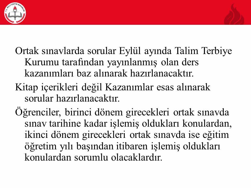 Ortak sınavlarda sorular Eylül ayında Talim Terbiye Kurumu tarafından yayınlanmış olan ders kazanımları baz alınarak hazırlanacaktır.