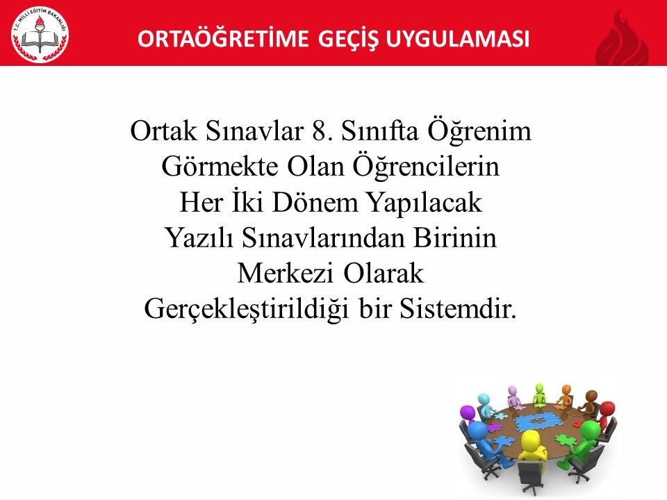 ORTAÖĞRETİME GEÇİŞ UYGULAMASI Ortak Sınavlar 8.