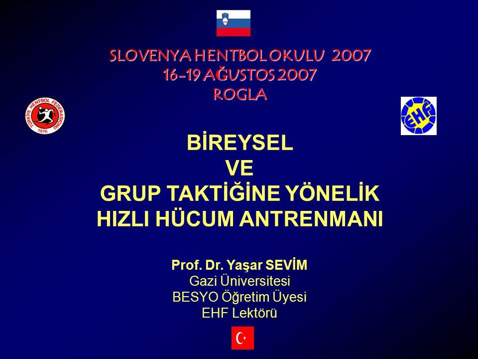SLOVENYA HENTBOL OKULU 2007 16-19 A Ğ USTOS 2007 ROGLA BİREYSEL VE GRUP TAKTİĞİNE YÖNELİK HIZLI HÜCUM ANTRENMANI Prof. Dr. Yaşar SEVİM Gazi Üniversite