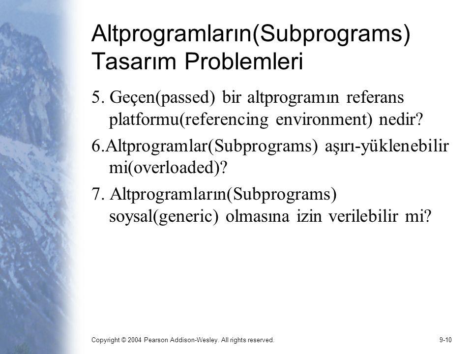 Copyright © 2004 Pearson Addison-Wesley. All rights reserved.9-10 Altprogramların(Subprograms) Tasarım Problemleri 5. Geçen(passed) bir altprogramın r
