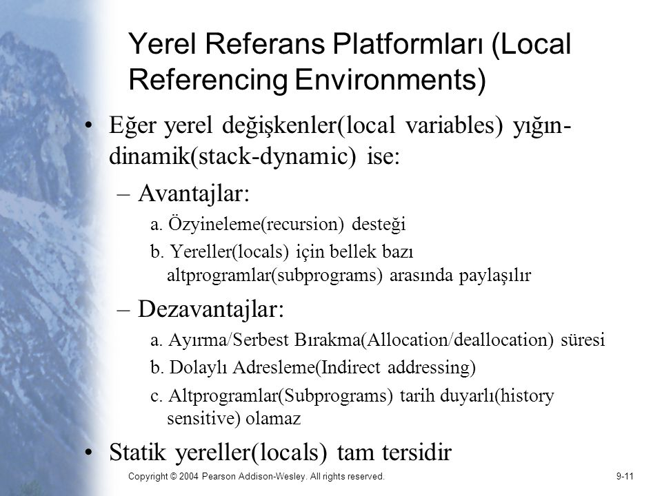 Copyright © 2004 Pearson Addison-Wesley. All rights reserved.9-11 Yerel Referans Platformları (Local Referencing Environments) Eğer yerel değişkenler(