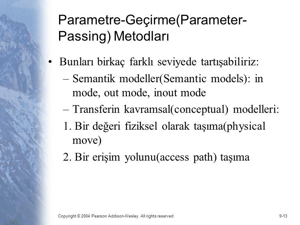 Copyright © 2004 Pearson Addison-Wesley. All rights reserved.9-13 Parametre-Geçirme(Parameter- Passing) Metodları Bunları birkaç farklı seviyede tartı