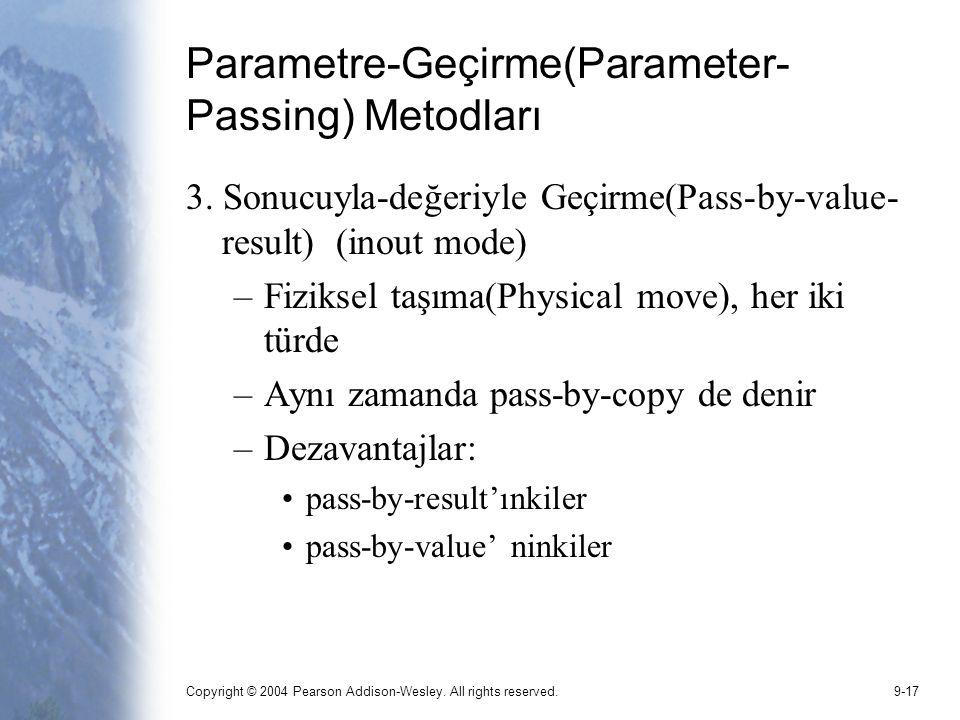 Copyright © 2004 Pearson Addison-Wesley. All rights reserved.9-17 Parametre-Geçirme(Parameter- Passing) Metodları 3. Sonucuyla-değeriyle Geçirme(Pass-