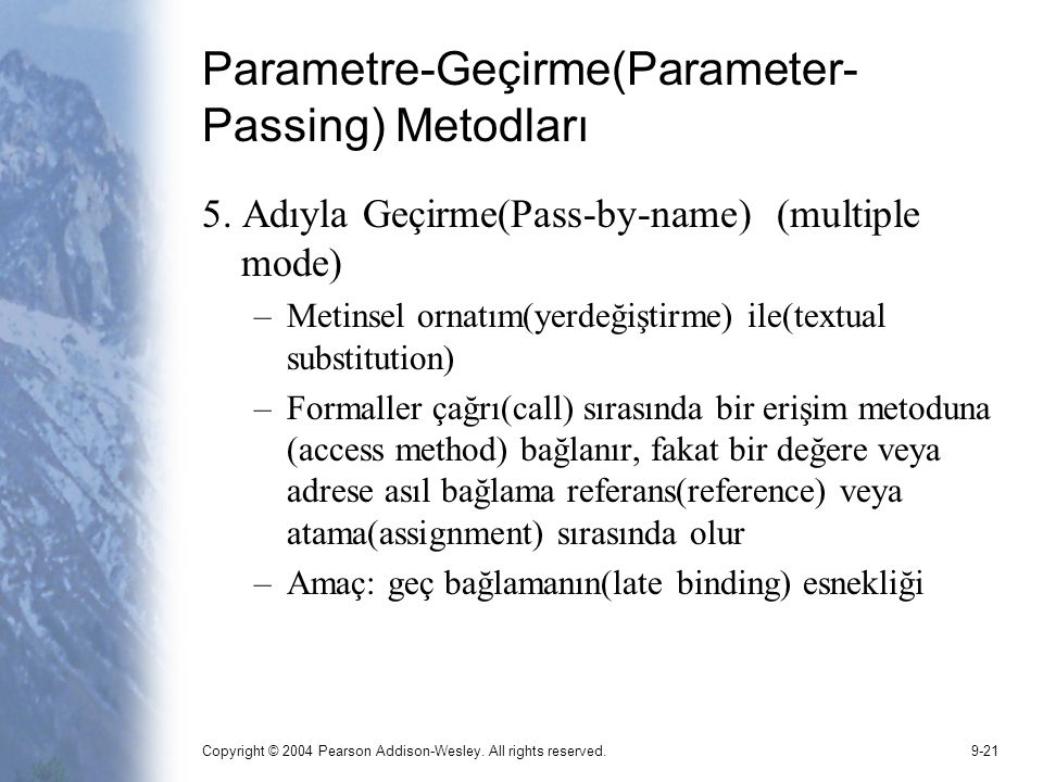 Copyright © 2004 Pearson Addison-Wesley. All rights reserved.9-21 Parametre-Geçirme(Parameter- Passing) Metodları 5. Adıyla Geçirme(Pass-by-name) (mul