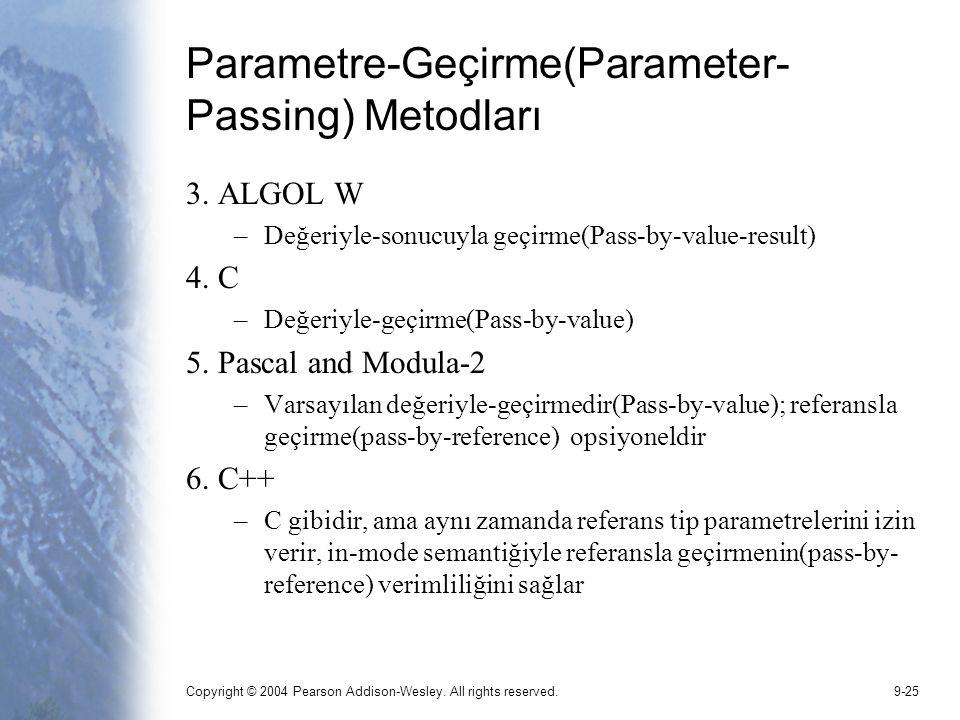 Copyright © 2004 Pearson Addison-Wesley. All rights reserved.9-25 Parametre-Geçirme(Parameter- Passing) Metodları 3. ALGOL W –Değeriyle-sonucuyla geçi