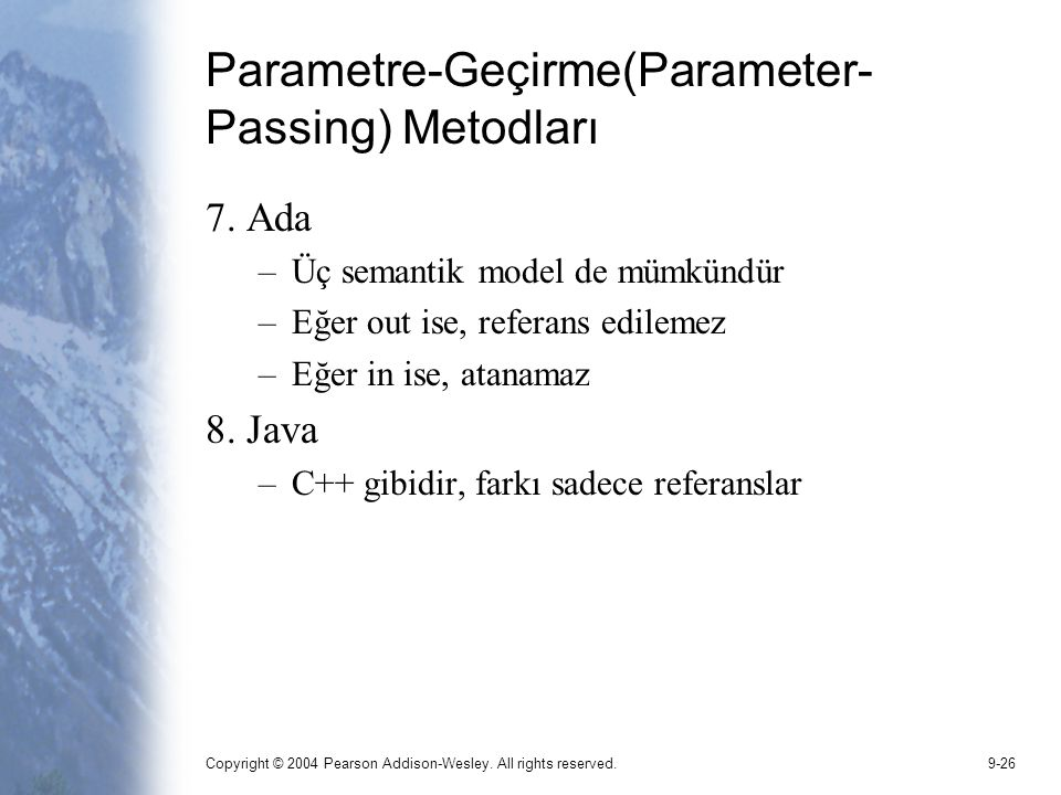 Copyright © 2004 Pearson Addison-Wesley. All rights reserved.9-26 Parametre-Geçirme(Parameter- Passing) Metodları 7. Ada –Üç semantik model de mümkünd