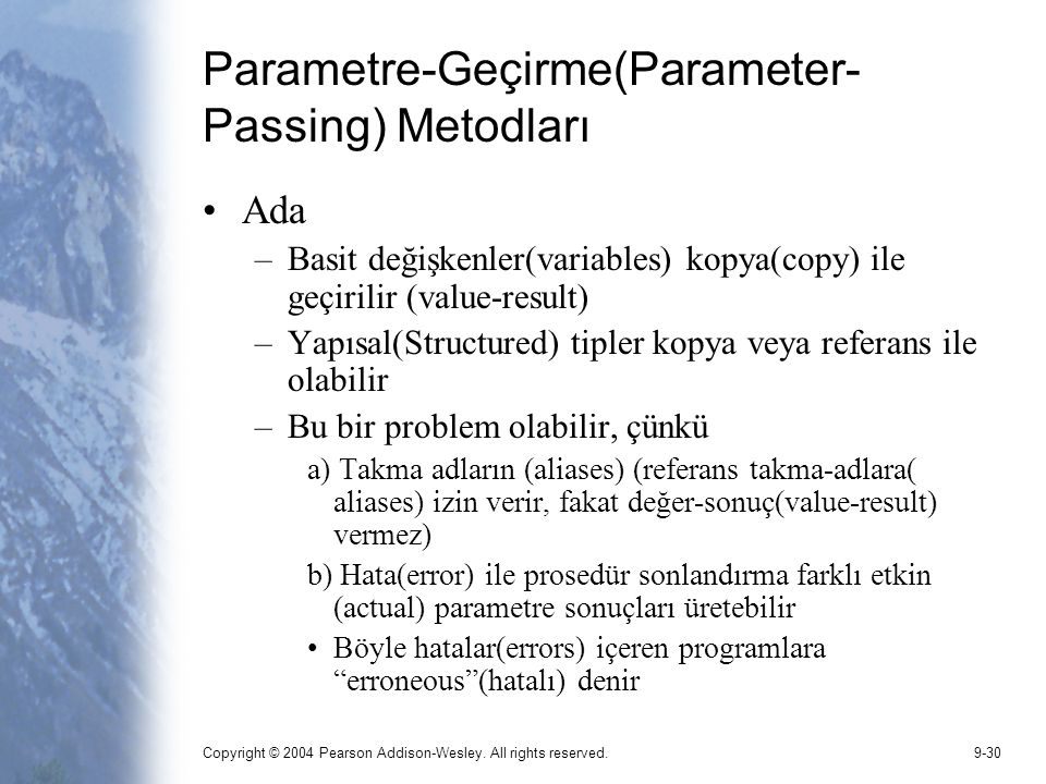 Copyright © 2004 Pearson Addison-Wesley. All rights reserved.9-30 Parametre-Geçirme(Parameter- Passing) Metodları Ada –Basit değişkenler(variables) ko