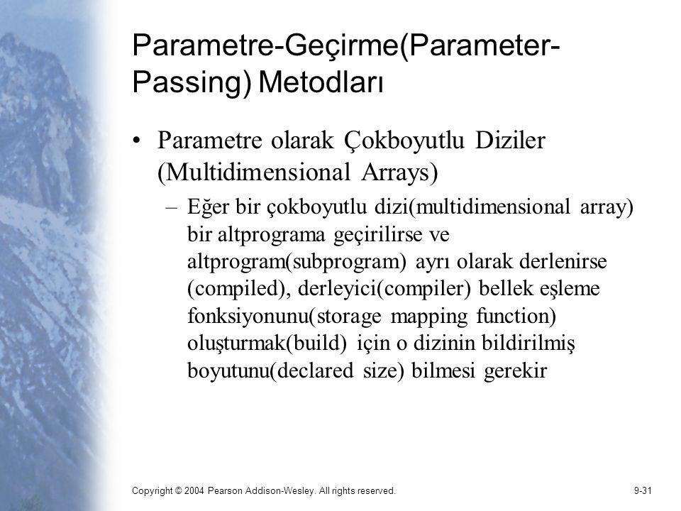 Copyright © 2004 Pearson Addison-Wesley. All rights reserved.9-31 Parametre-Geçirme(Parameter- Passing) Metodları Parametre olarak Çokboyutlu Diziler