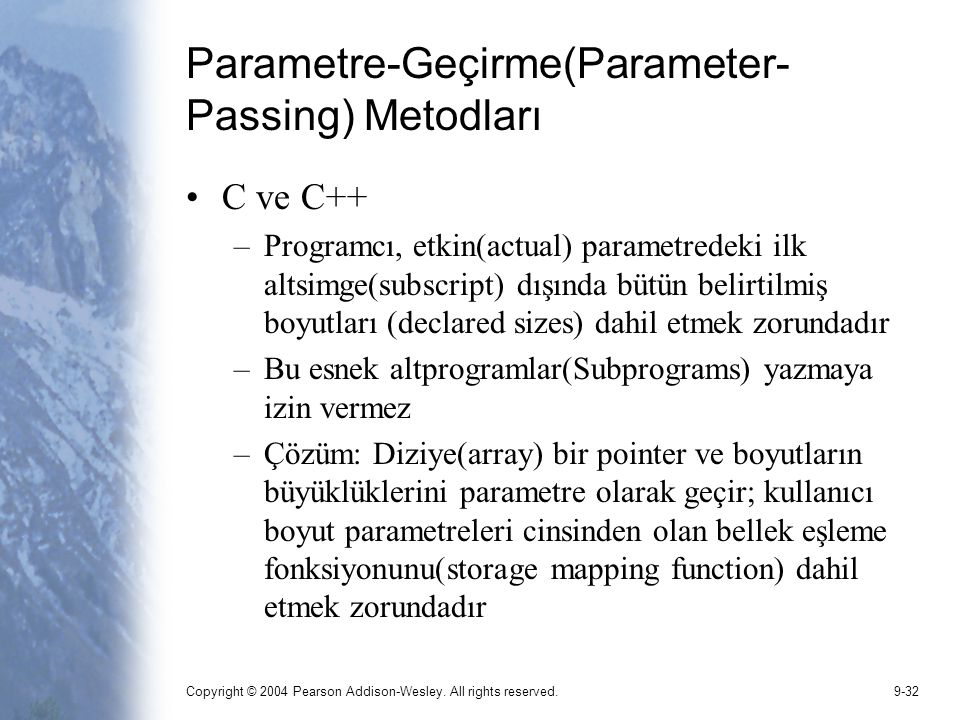 Copyright © 2004 Pearson Addison-Wesley. All rights reserved.9-32 Parametre-Geçirme(Parameter- Passing) Metodları C ve C++ –Programcı, etkin(actual) p