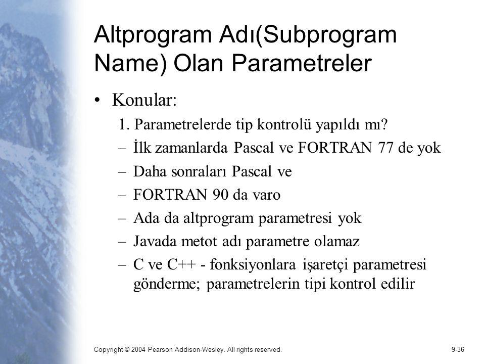 Copyright © 2004 Pearson Addison-Wesley. All rights reserved.9-36 Altprogram Adı(Subprogram Name) Olan Parametreler Konular: 1. Parametrelerde tip kon