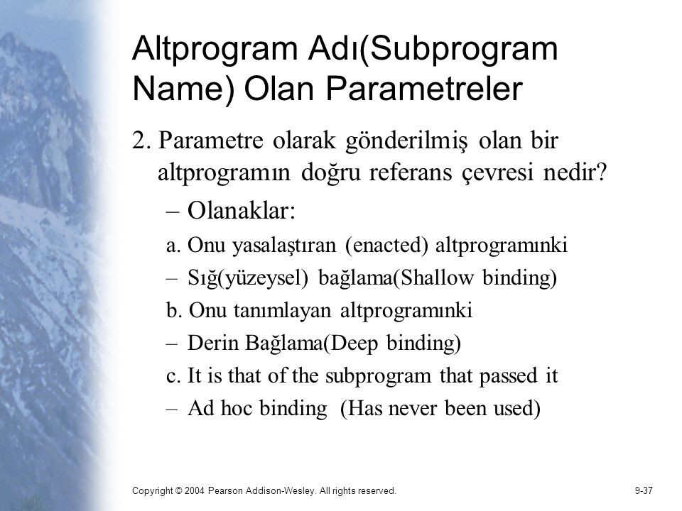 Copyright © 2004 Pearson Addison-Wesley. All rights reserved.9-37 Altprogram Adı(Subprogram Name) Olan Parametreler 2. Parametre olarak gönderilmiş ol