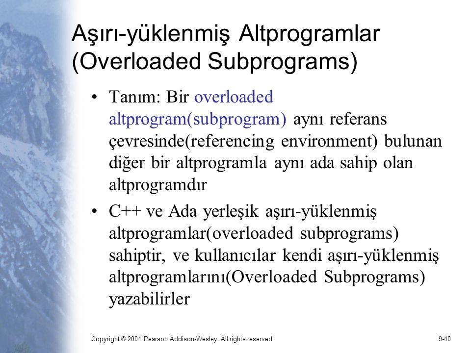 Copyright © 2004 Pearson Addison-Wesley. All rights reserved.9-40 Aşırı-yüklenmiş Altprogramlar (Overloaded Subprograms) Tanım: Bir overloaded altprog
