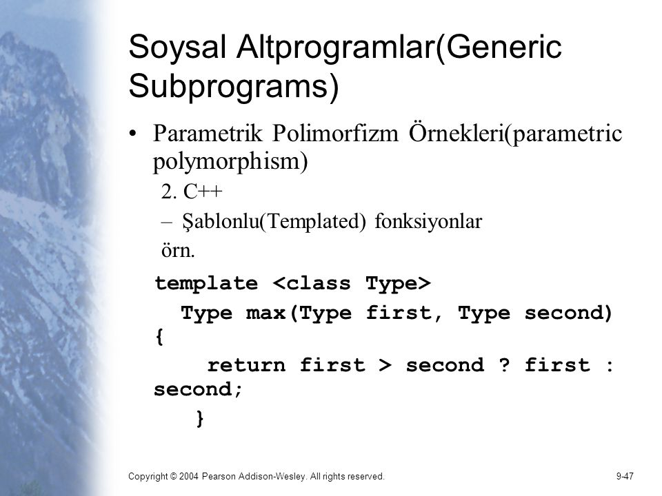 Copyright © 2004 Pearson Addison-Wesley. All rights reserved.9-47 Soysal Altprogramlar(Generic Subprograms) Parametrik Polimorfizm Örnekleri(parametri