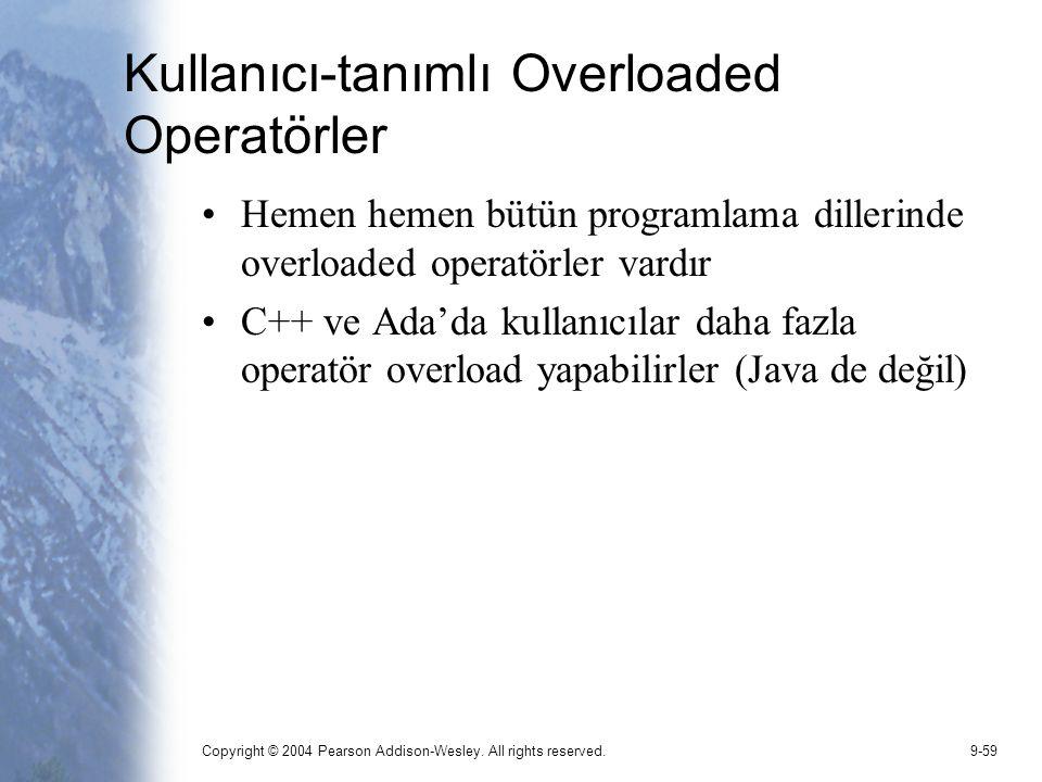Copyright © 2004 Pearson Addison-Wesley. All rights reserved.9-59 Kullanıcı-tanımlı Overloaded Operatörler Hemen hemen bütün programlama dillerinde ov
