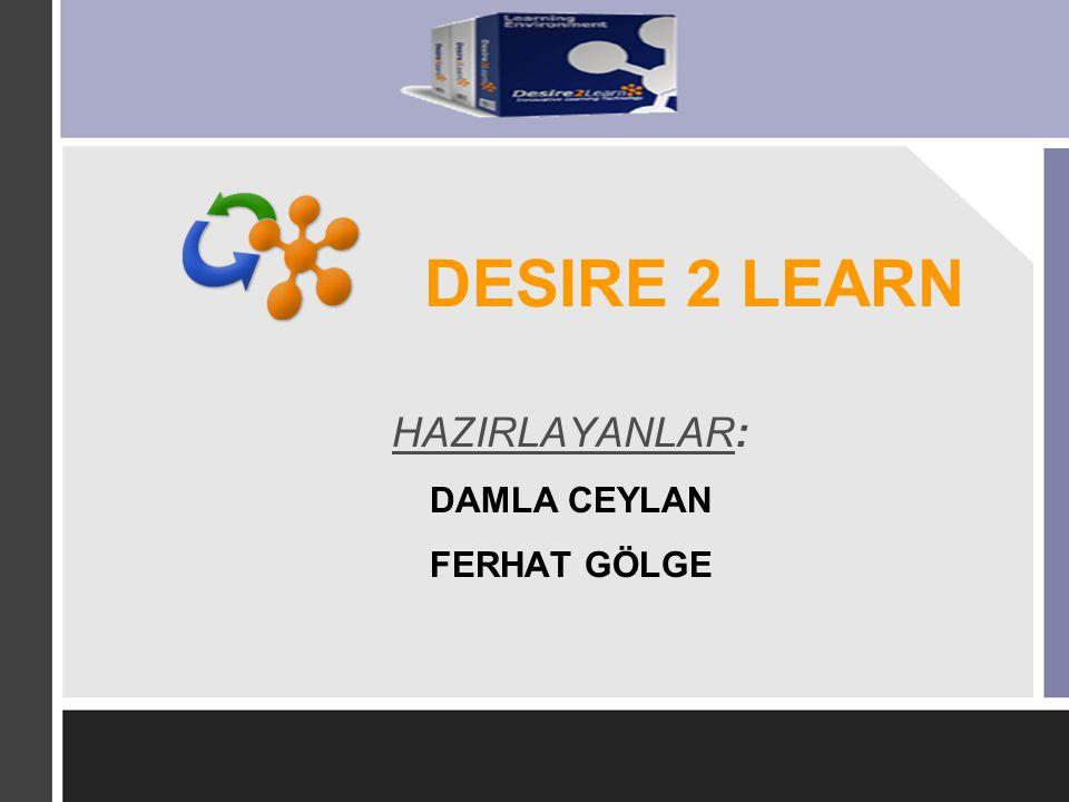 DESIRE 2 LEARN HAZIRLAYANLAR: DAMLA CEYLAN FERHAT GÖLGE