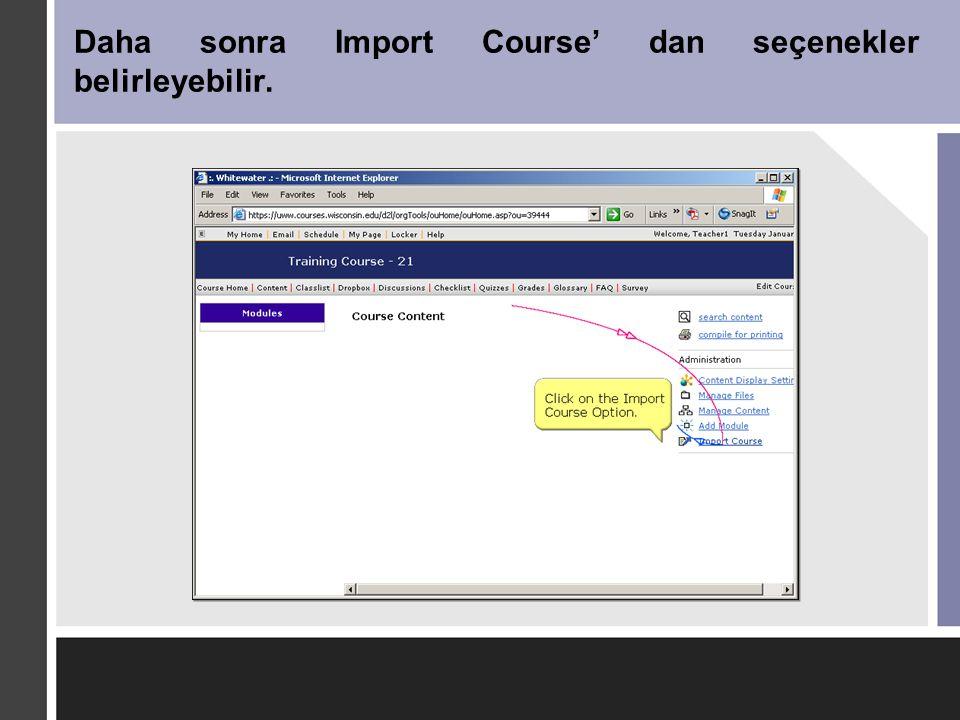 Daha sonra Import Course' dan seçenekler belirleyebilir.