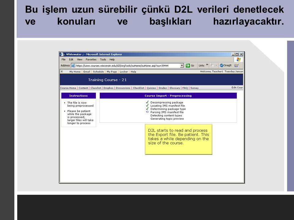 Bu işlem uzun sürebilir çünkü D2L verileri denetlecek ve konuları ve başlıkları hazırlayacaktır.