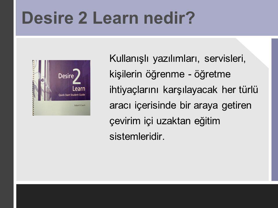 Desire 2 Learn nedir? Kullanışlı yazılımları, servisleri, kişilerin öğrenme - öğretme ihtiyaçlarını karşılayacak her türlü aracı içerisinde bir araya