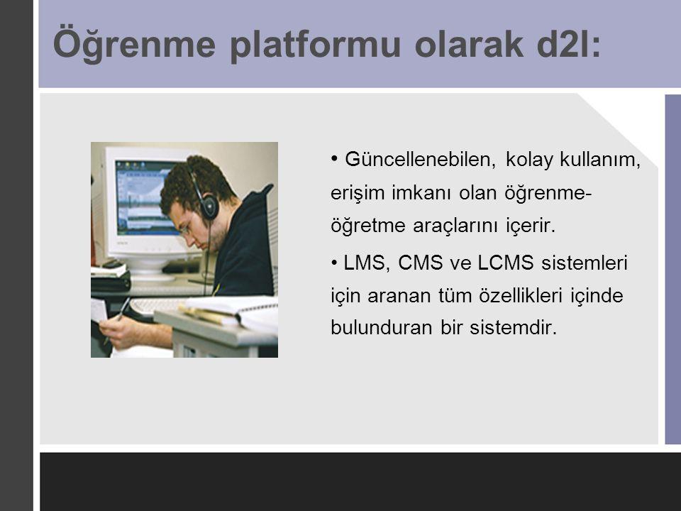 Öğrenme platformu olarak d2l: Güncellenebilen, kolay kullanım, erişim imkanı olan öğrenme- öğretme araçlarını içerir. LMS, CMS ve LCMS sistemleri için